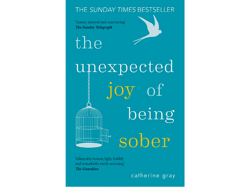 The Unexpected Joy Of Being Sober by Catherine Gray (Octopus Publishing)