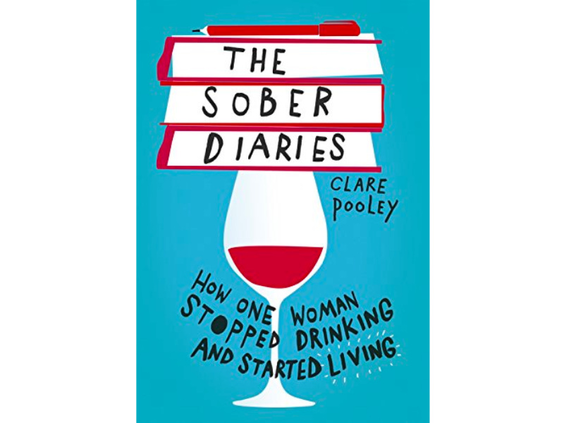 The Sober Diaries: How One Woman Stopped Drinking And Started Living by Claire Pooley (Hodder & Stoughton)