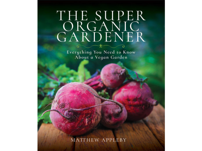 The Super Organic Gardener: Everything You Need to Know About a Vegan Garden book